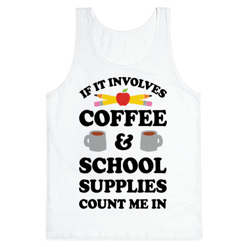 If It Involves Coffee And School Supplies Count Me In Teacher Tank Top
