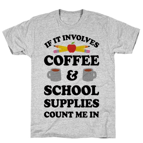 If It Involves Coffee And School Supplies Count Me In Teacher T-Shirt
