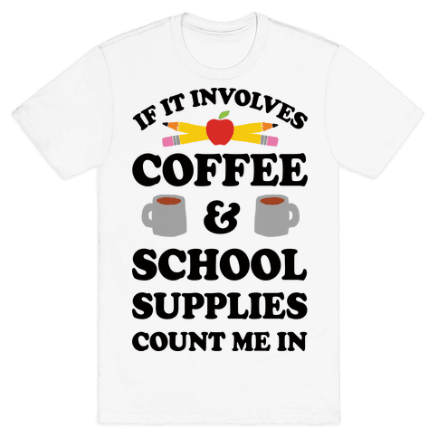 If It Involves Coffee And School Supplies Count Me In Teacher Mens T-Shirt