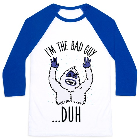 I'm The Bad Guy Duh Abominable Snowman Parody Baseball Tee