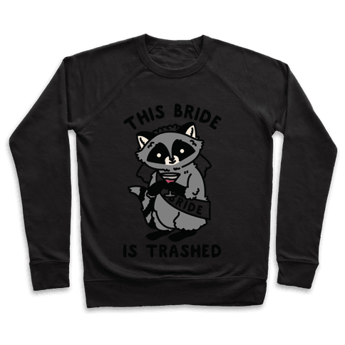 This Bride is Trashed Raccoon Bachelorette Party Pullover