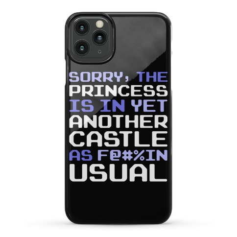 The Princess Is In Another Castle As F@#%in' Usual Phone Case
