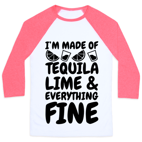 I'm Made Of Tequila Lime & Everything Fine Baseball Tee