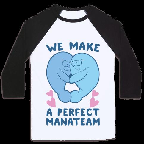 We Make a Perfect Manateam Baseball Tee