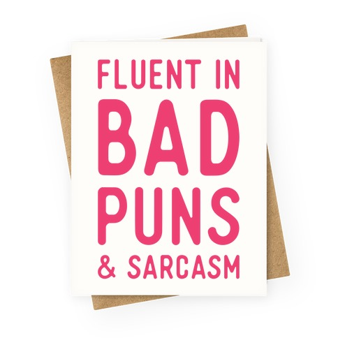 Fluent in Bad Puns and Sarcasm Greeting Card