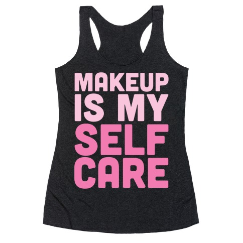 Makeup Is My Self Care White Print Racerback Tank Top