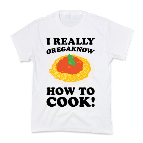 I Really Oregaknow How To Cook Kids T-Shirt