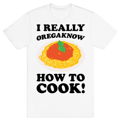 I Really Oregaknow How To Cook T-Shirt