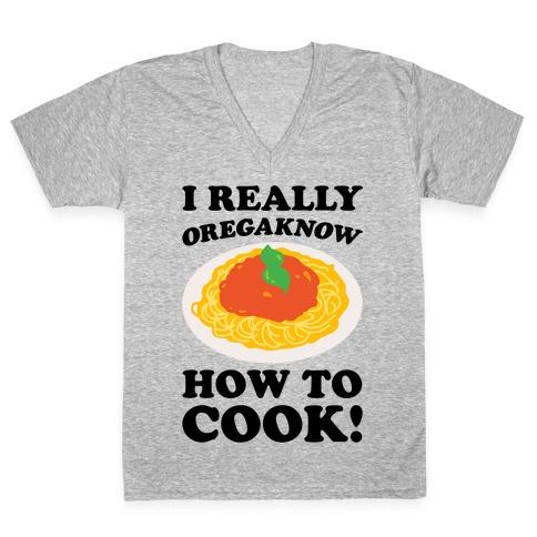 I Really Oregaknow How To Cook V-Neck Tee Shirt