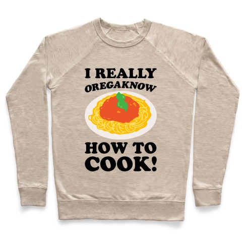 I Really Oregaknow How To Cook Pullover