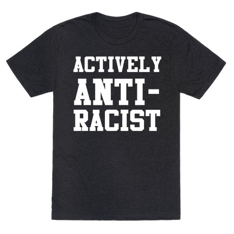 Actively Anti-Racist T-Shirt