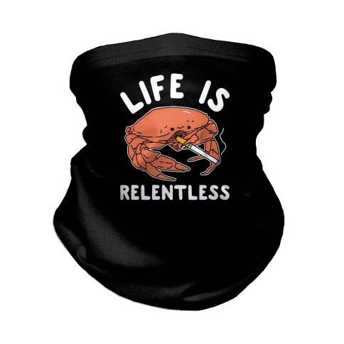 Life is Relentless Neck Gaiter
