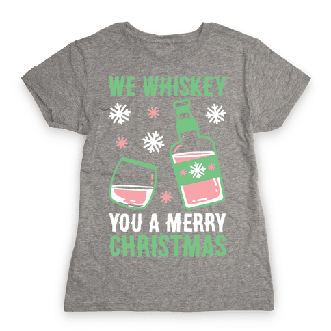 We Whiskey You A Merry Christmas Womens T-Shirt