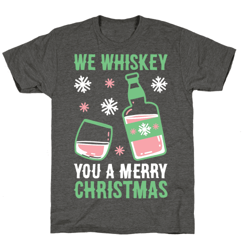 We Whiskey You A Merry Christmas Mens/Unisex T-Shirt