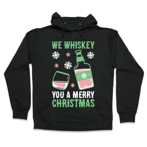 We Whiskey You A Merry Christmas Hooded Sweatshirt