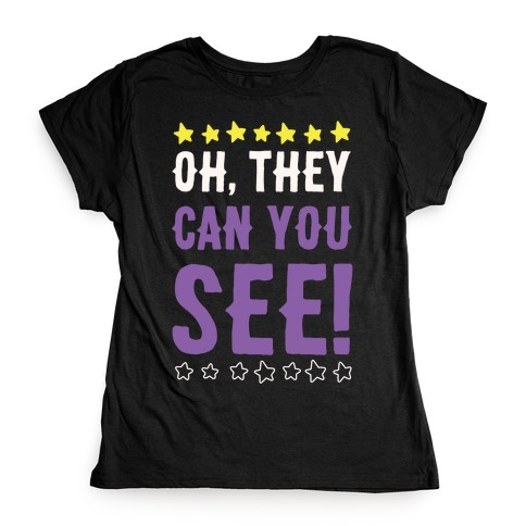 Oh They Can You See Gender Non-Binary White Print Womens T-Shirt