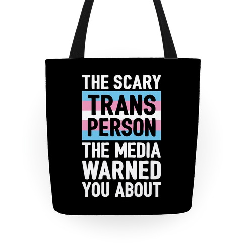 The Scary Trans Person The Media Warned You About Tote