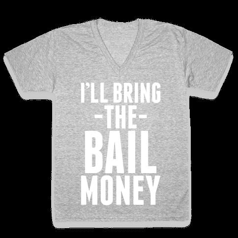 I'll Bring the Bail Money V-Neck Tee Shirt