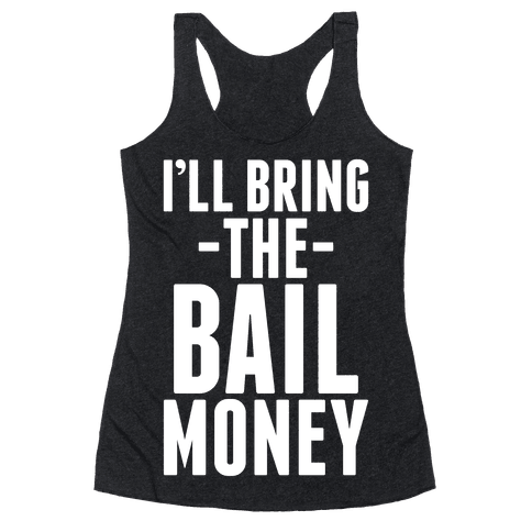 I'll Bring the Bail Money Racerback Tank Top