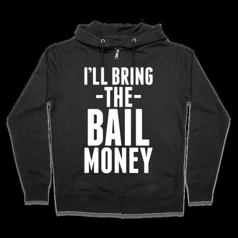 I'll Bring the Bail Money Zip Hoodie