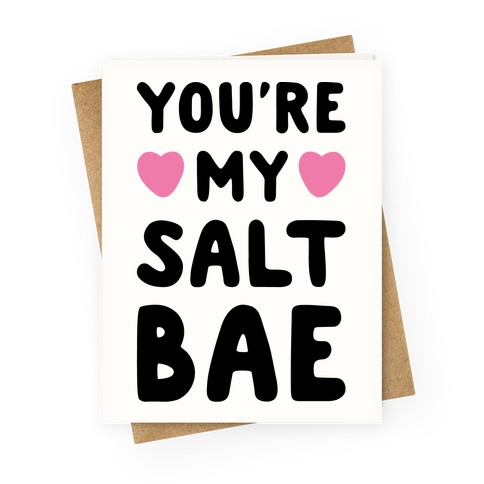 You're My Salt Bae  Greeting Card