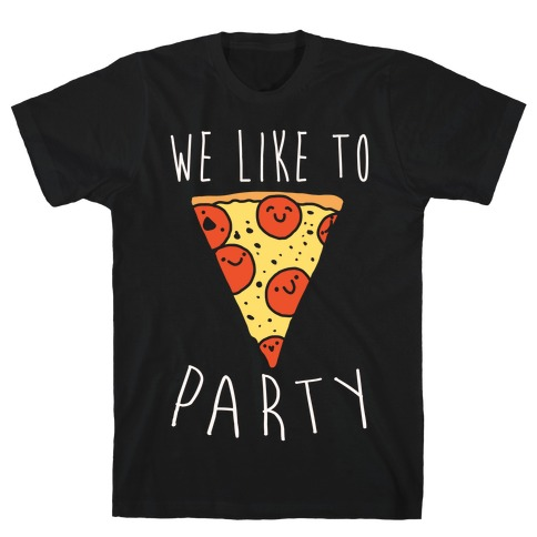 We Like To Party Pizza White Print T-Shirt