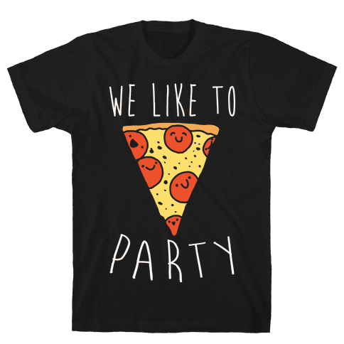We Like To Party Pizza White Print Mens T-Shirt