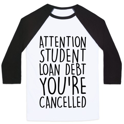 Attention Student Loan Debt You're Cancelled Baseball Tee