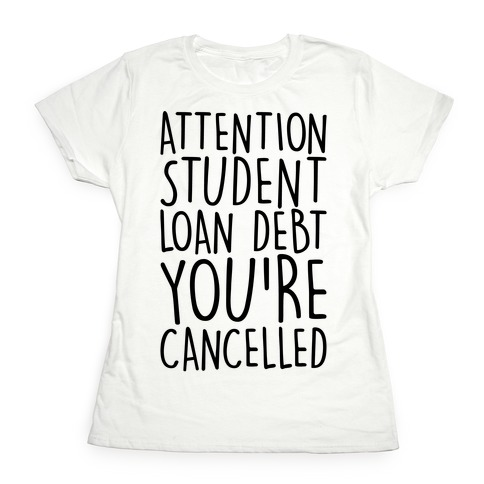 Attention Student Loan Debt You're Cancelled Womens T-Shirt