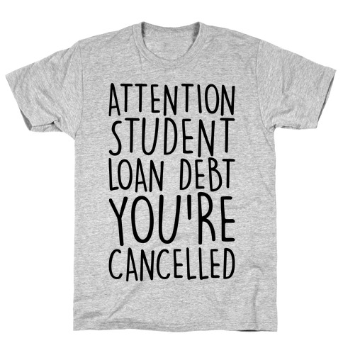 Attention Student Loan Debt You're Cancelled T-Shirt