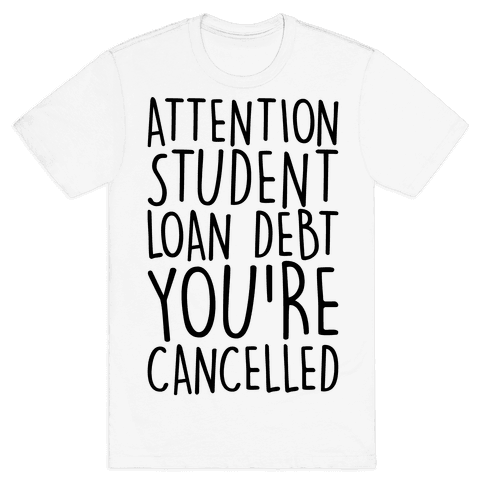 Attention Student Loan Debt You're Cancelled Mens/Unisex T-Shirt