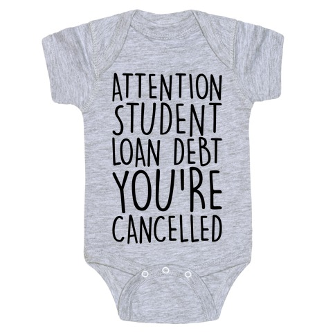 Attention Student Loan Debt You're Cancelled Baby Onesy