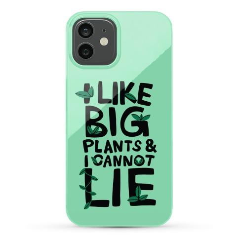 I Like Big Plants & I Cannot Lie Phone Case