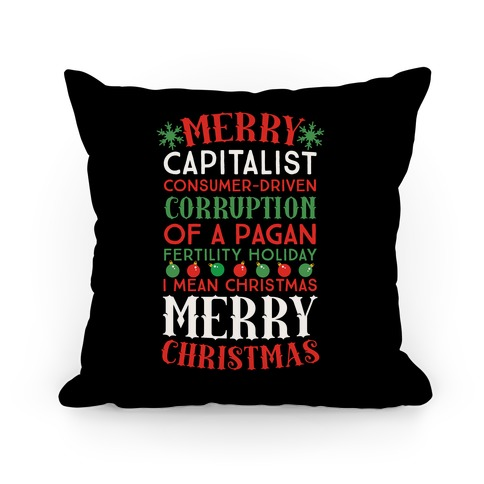 Merry Corruption Of A Pagan Holiday, I Mean Christmas Pillow