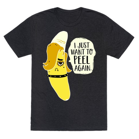 I Just Want to Peel Again Banana T-Shirt