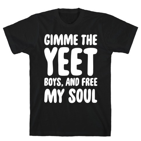 Gimme The YEET Boys, And Free My Soul T-Shirt