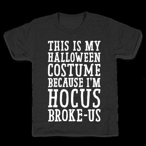 This Is My Halloween Costume Because I'm Hocus Broke-us Kids T-Shirt