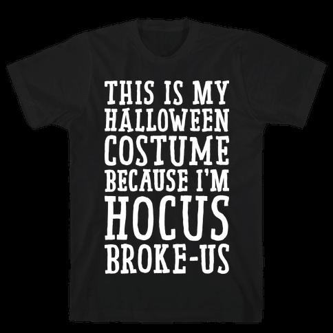 This Is My Halloween Costume Because I'm Hocus Broke-us Mens T-Shirt