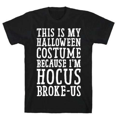 This Is My Halloween Costume Because I'm Hocus Broke-us T-Shirt
