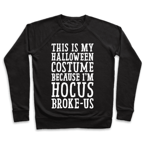 This Is My Halloween Costume Because I'm Hocus Broke-us Pullover