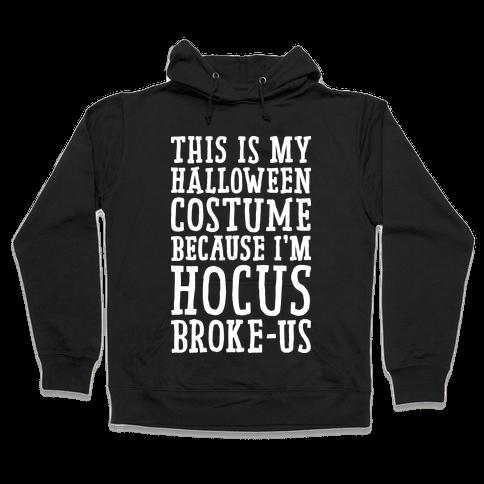 This Is My Halloween Costume Because I'm Hocus Broke-us Hooded Sweatshirt