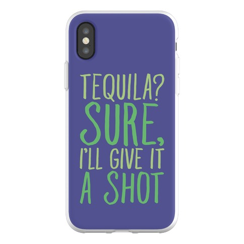 Tequila Sure I'll Give It A Shot Phone Flexi-Case