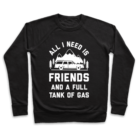 All I Need Is Friends and a Full Tank of Gas Pullover