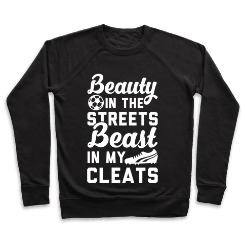 Beauty in the Streets & a Beast in my Cleats Soccer Pullover