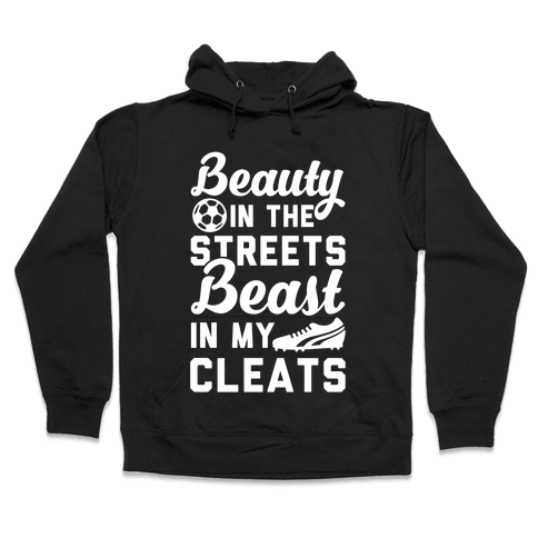 Beauty in the Streets & a Beast in my Cleats Soccer Hooded Sweatshirt