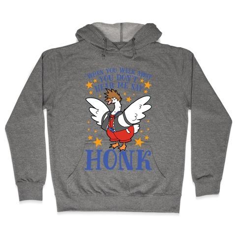 When You Walk Away, You Don't Hear Me Say HONK Hooded Sweatshirt