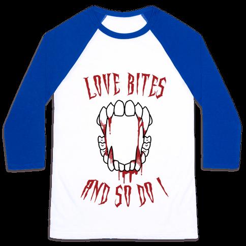 Love Bites And So Do I Baseball Tee