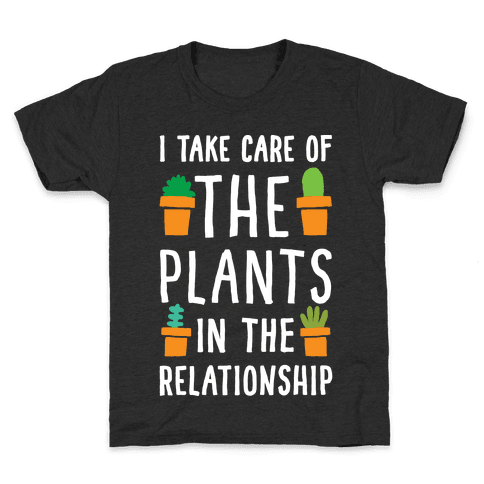 I Take Care Of The Plants In The Relationship Kids T-Shirt