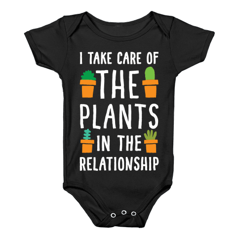 I Take Care Of The Plants In The Relationship Baby Onesy