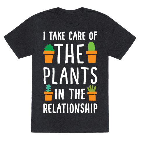I Take Care Of The Plants In The Relationship Mens T-Shirt